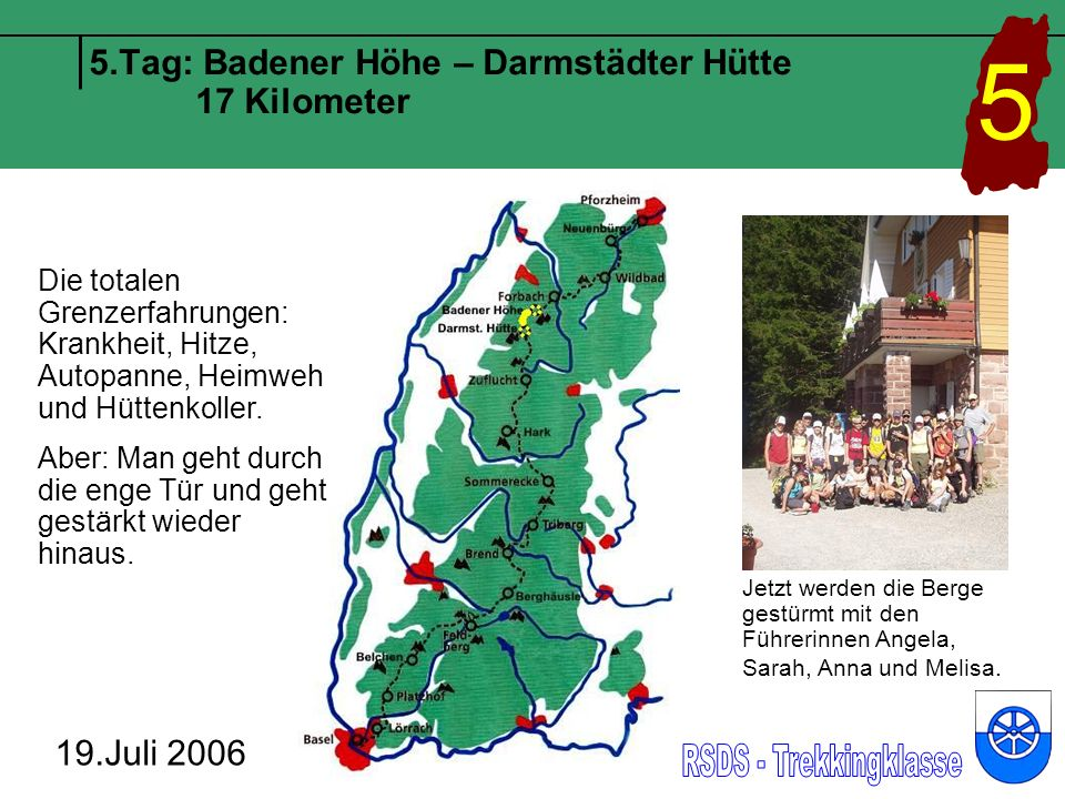 5.Tag: Badener Höhe – Darmstädter Hütte 17 Kilometer 19.Juli 2006 5 Die totalen Grenzerfahrungen: Krankheit, Hitze, Autopanne, Heimweh und Hüttenkoller.