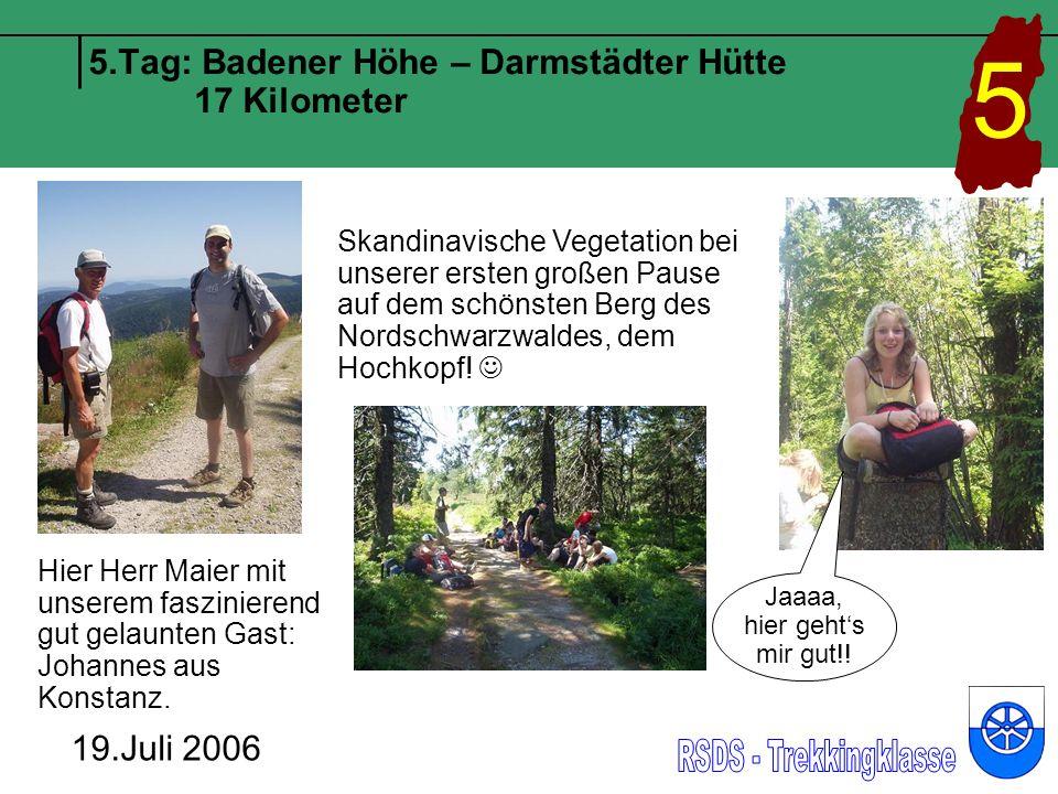 5.Tag: Badener Höhe – Darmstädter Hütte 17 Kilometer 19.Juli 2006 5 Hier Herr Maier mit unserem faszinierend gut gelaunten Gast: Johannes aus Konstanz.