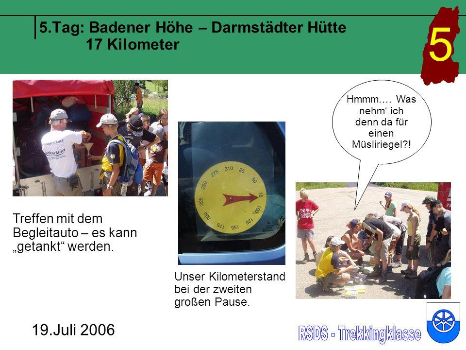 5.Tag: Badener Höhe – Darmstädter Hütte 17 Kilometer 19.Juli 2006 5 Unser Kilometerstand bei der zweiten großen Pause.