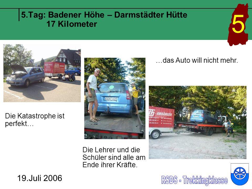5.Tag: Badener Höhe – Darmstädter Hütte 17 Kilometer 19.Juli 2006 5 Die Katastrophe ist perfekt… …das Auto will nicht mehr.