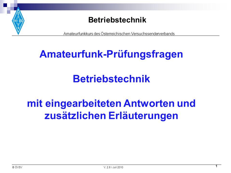Amateurfunkkurs des Österreichischen Versuchssenderverbands Betriebstechnik © ÖVSVV. 2.8 / Juli 2010 1 Amateurfunk-Prüfungsfragen Betriebstechnik mit