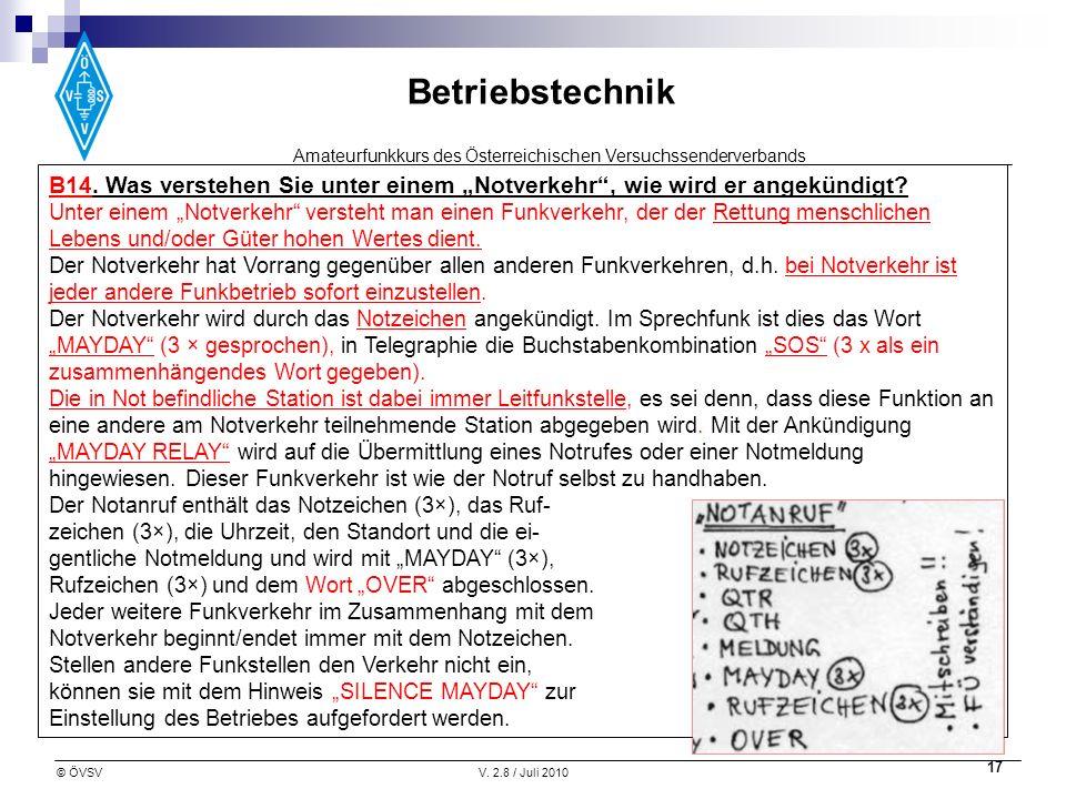 Amateurfunkkurs des Österreichischen Versuchssenderverbands Betriebstechnik © ÖVSVV. 2.8 / Juli 2010 17 B14. Was verstehen Sie unter einem Notverkehr,