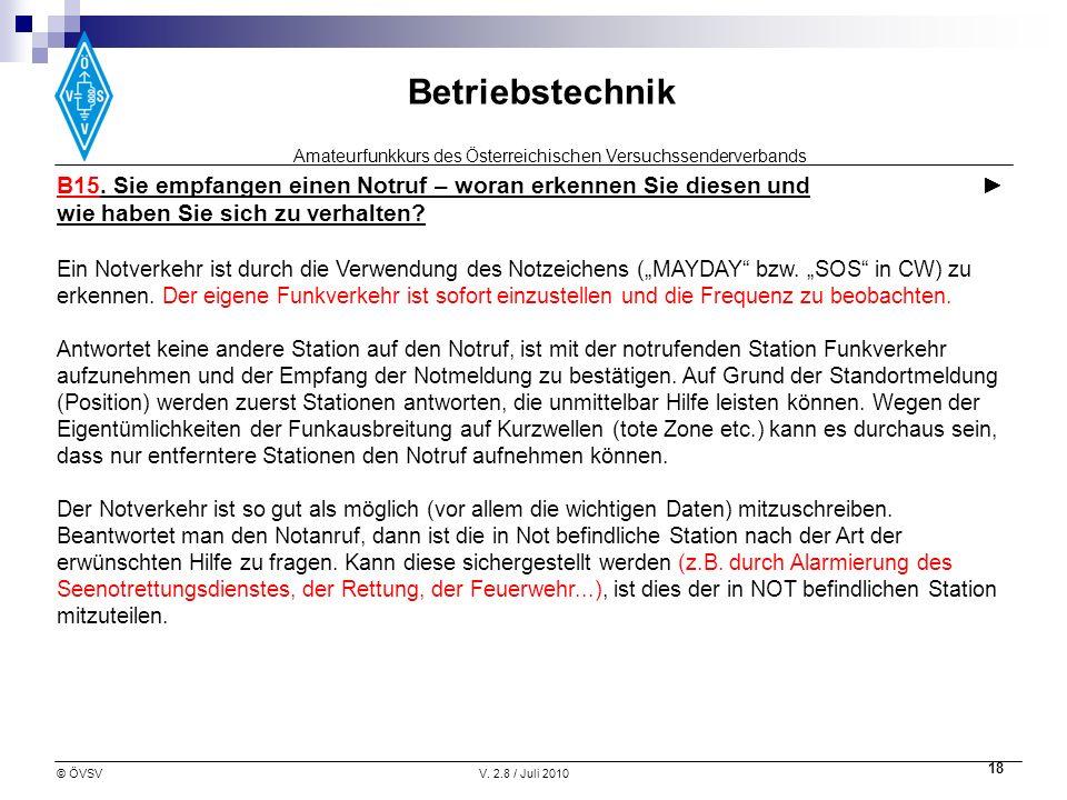 Amateurfunkkurs des Österreichischen Versuchssenderverbands Betriebstechnik © ÖVSVV. 2.8 / Juli 2010 18 B15. Sie empfangen einen Notruf – woran erkenn