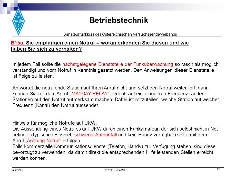 Amateurfunkkurs des Österreichischen Versuchssenderverbands Betriebstechnik © ÖVSVV. 2.8 / Juli 2010 19 B15a. Sie empfangen einen Notruf – woran erken