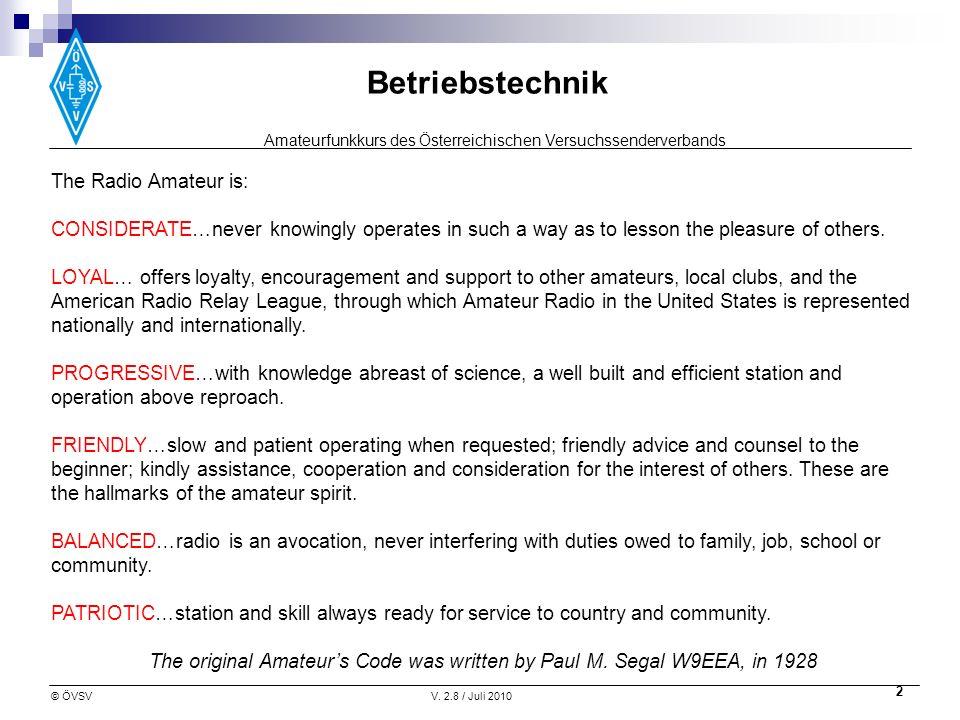 Amateurfunkkurs des Österreichischen Versuchssenderverbands Betriebstechnik © ÖVSVV. 2.8 / Juli 2010 2 The Radio Amateur is: CONSIDERATE…never knowing