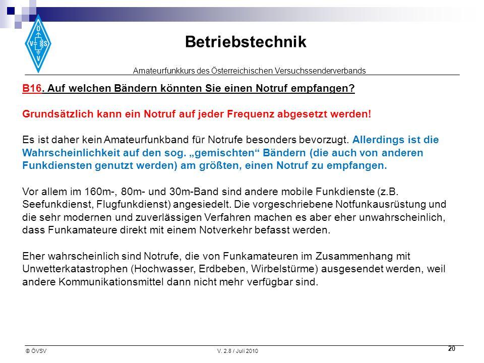 Amateurfunkkurs des Österreichischen Versuchssenderverbands Betriebstechnik © ÖVSVV. 2.8 / Juli 2010 20 B16. Auf welchen Bändern könnten Sie einen Not