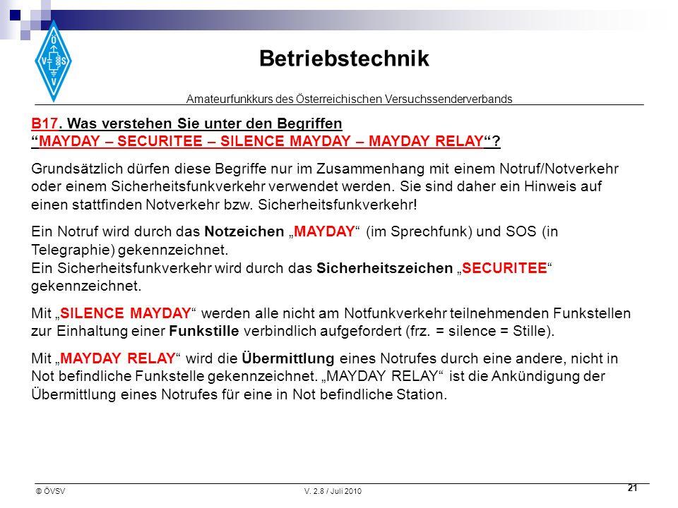 Amateurfunkkurs des Österreichischen Versuchssenderverbands Betriebstechnik © ÖVSVV. 2.8 / Juli 2010 21 B17. Was verstehen Sie unter den BegriffenMAYD