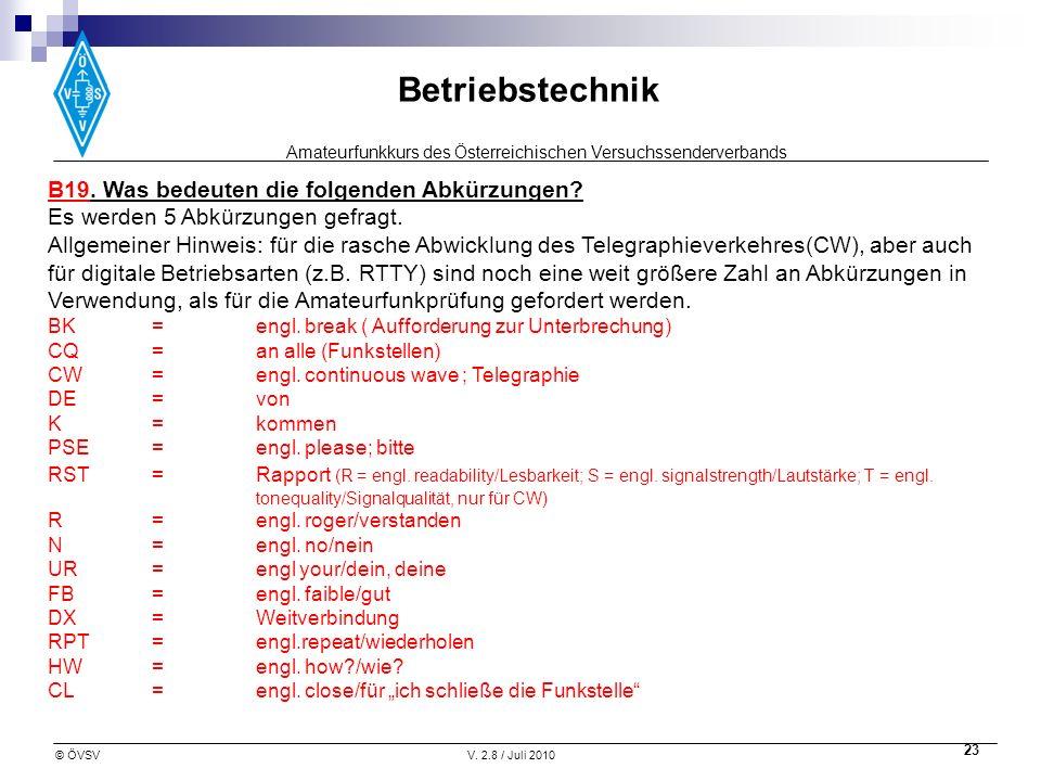 Amateurfunkkurs des Österreichischen Versuchssenderverbands Betriebstechnik © ÖVSVV. 2.8 / Juli 2010 23 B19. Was bedeuten die folgenden Abkürzungen? E