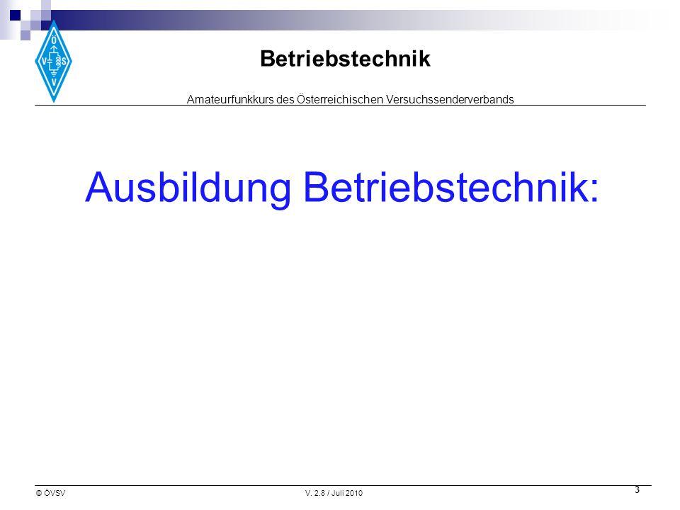 Amateurfunkkurs des Österreichischen Versuchssenderverbands Betriebstechnik © ÖVSVV. 2.8 / Juli 2010 3 Ausbildung Betriebstechnik: