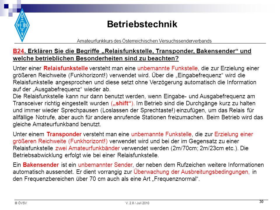Amateurfunkkurs des Österreichischen Versuchssenderverbands Betriebstechnik © ÖVSVV. 2.8 / Juli 2010 30 B24. Erklären Sie die Begriffe Relaisfunkstell