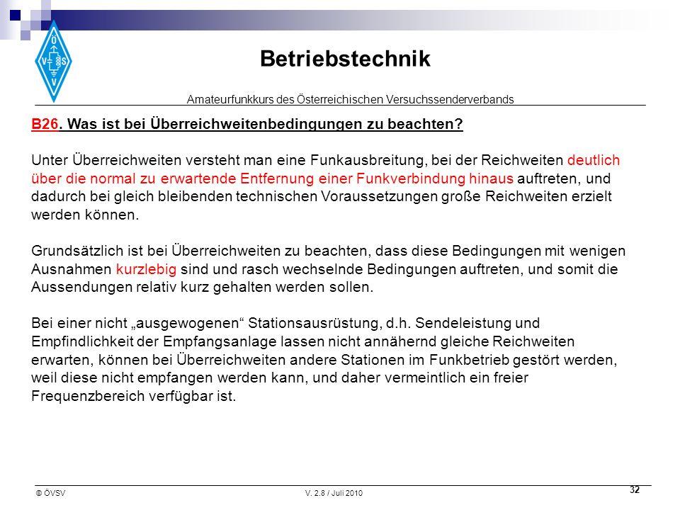 Amateurfunkkurs des Österreichischen Versuchssenderverbands Betriebstechnik © ÖVSVV. 2.8 / Juli 2010 32 B26. Was ist bei Überreichweitenbedingungen zu