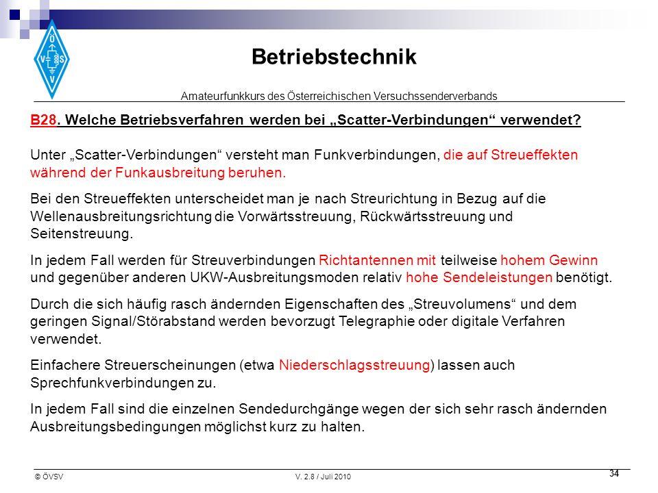 Amateurfunkkurs des Österreichischen Versuchssenderverbands Betriebstechnik © ÖVSVV. 2.8 / Juli 2010 34 B28. Welche Betriebsverfahren werden bei Scatt