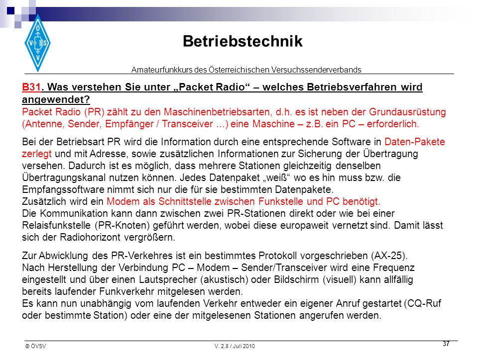 Amateurfunkkurs des Österreichischen Versuchssenderverbands Betriebstechnik © ÖVSVV. 2.8 / Juli 2010 37 B31. Was verstehen Sie unter Packet Radio – we