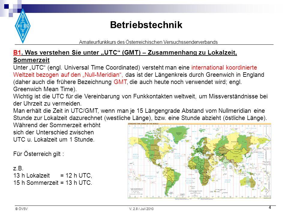 Amateurfunkkurs des Österreichischen Versuchssenderverbands Betriebstechnik © ÖVSVV. 2.8 / Juli 2010 4 B1. Was verstehen Sie unter UTC (GMT) – Zusamme