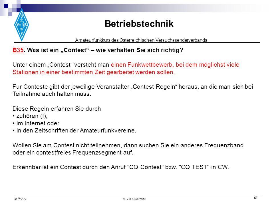 Amateurfunkkurs des Österreichischen Versuchssenderverbands Betriebstechnik © ÖVSVV. 2.8 / Juli 2010 41 B35. Was ist ein Contest – wie verhalten Sie s