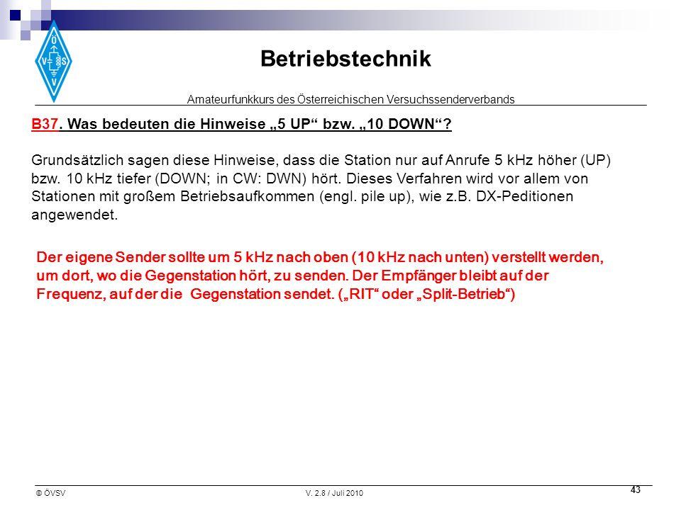 Amateurfunkkurs des Österreichischen Versuchssenderverbands Betriebstechnik © ÖVSVV. 2.8 / Juli 2010 43 B37. Was bedeuten die Hinweise 5 UP bzw. 10 DO