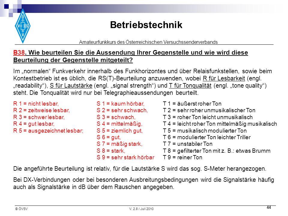 Amateurfunkkurs des Österreichischen Versuchssenderverbands Betriebstechnik © ÖVSVV. 2.8 / Juli 2010 44 B38. Wie beurteilen Sie die Aussendung Ihrer G