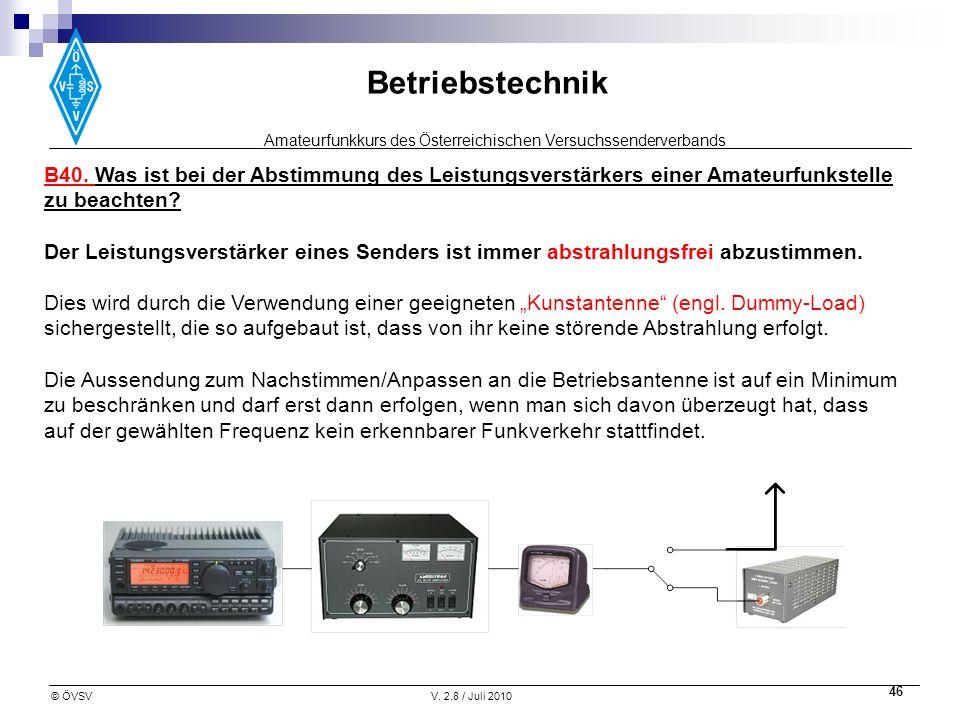 Amateurfunkkurs des Österreichischen Versuchssenderverbands Betriebstechnik © ÖVSVV. 2.8 / Juli 2010 46 B40. Was ist bei der Abstimmung des Leistungsv