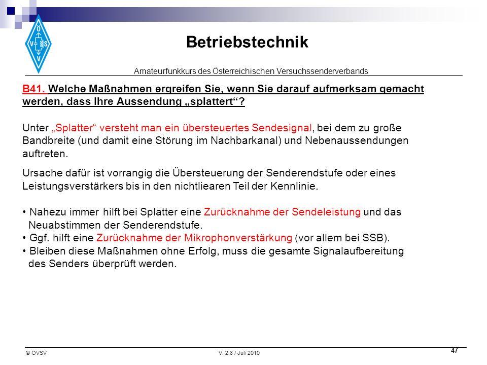 Amateurfunkkurs des Österreichischen Versuchssenderverbands Betriebstechnik © ÖVSVV. 2.8 / Juli 2010 47 B41. Welche Maßnahmen ergreifen Sie, wenn Sie