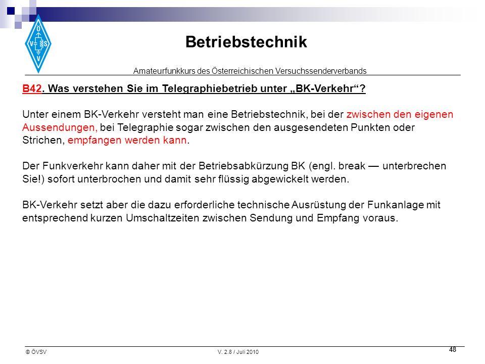 Amateurfunkkurs des Österreichischen Versuchssenderverbands Betriebstechnik © ÖVSVV. 2.8 / Juli 2010 48 B42. Was verstehen Sie im Telegraphiebetrieb u