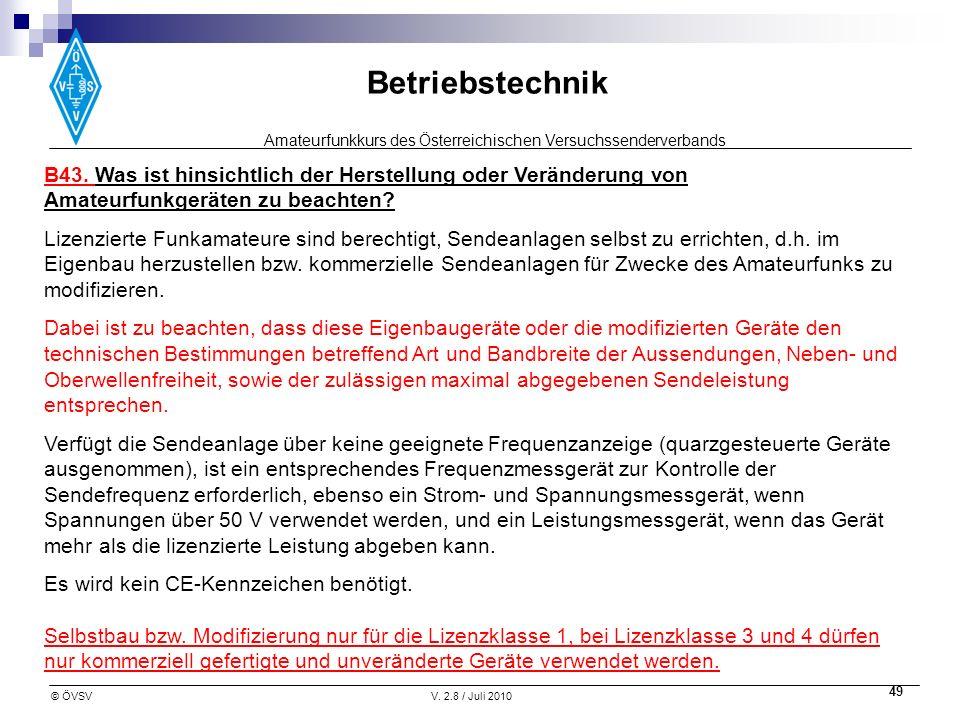Amateurfunkkurs des Österreichischen Versuchssenderverbands Betriebstechnik © ÖVSVV. 2.8 / Juli 2010 49 B43. Was ist hinsichtlich der Herstellung oder