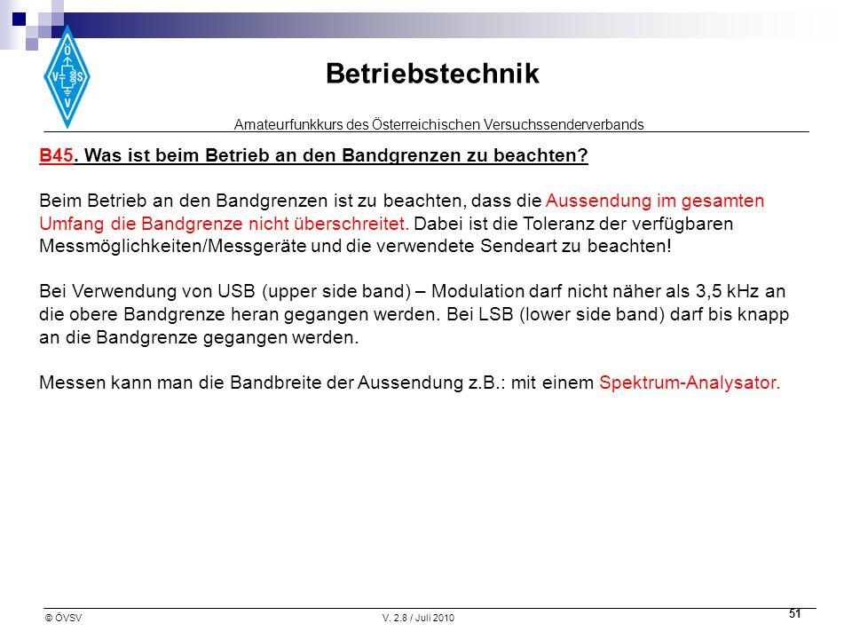 Amateurfunkkurs des Österreichischen Versuchssenderverbands Betriebstechnik © ÖVSVV. 2.8 / Juli 2010 51 B45. Was ist beim Betrieb an den Bandgrenzen z