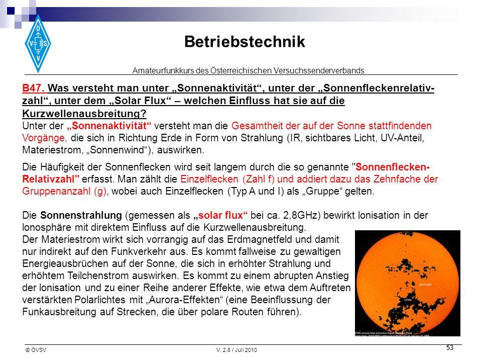 Amateurfunkkurs des Österreichischen Versuchssenderverbands Betriebstechnik © ÖVSVV. 2.8 / Juli 2010 53 B47. Was versteht man unter Sonnenaktivität, u