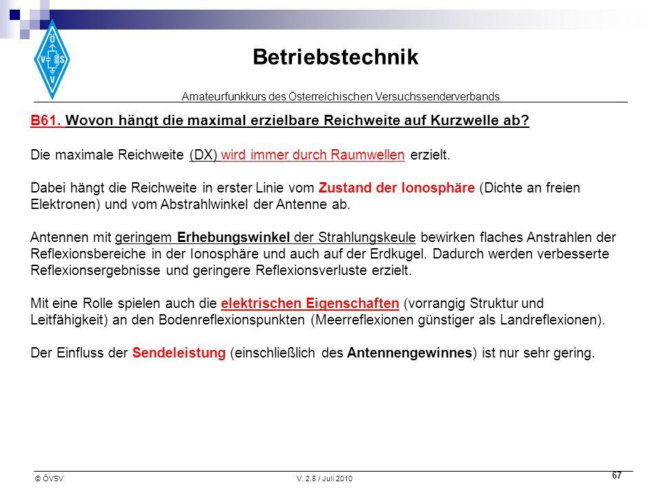 Amateurfunkkurs des Österreichischen Versuchssenderverbands Betriebstechnik © ÖVSVV. 2.8 / Juli 2010 67 B61. Wovon hängt die maximal erzielbare Reichw