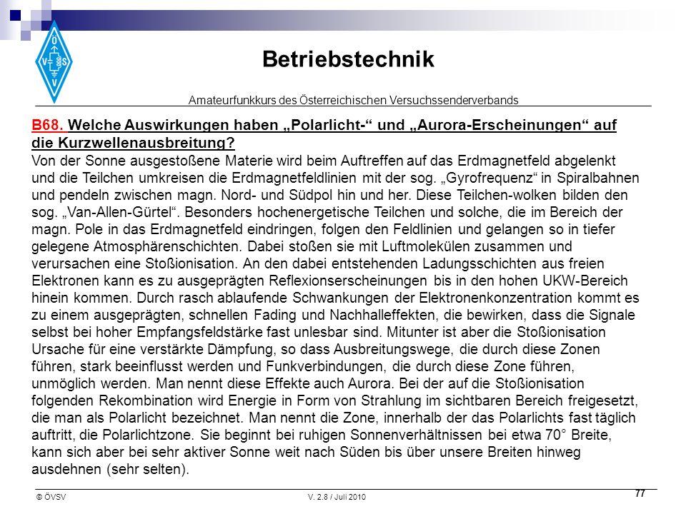 Amateurfunkkurs des Österreichischen Versuchssenderverbands Betriebstechnik © ÖVSVV. 2.8 / Juli 2010 77 B68. Welche Auswirkungen haben Polarlicht- und