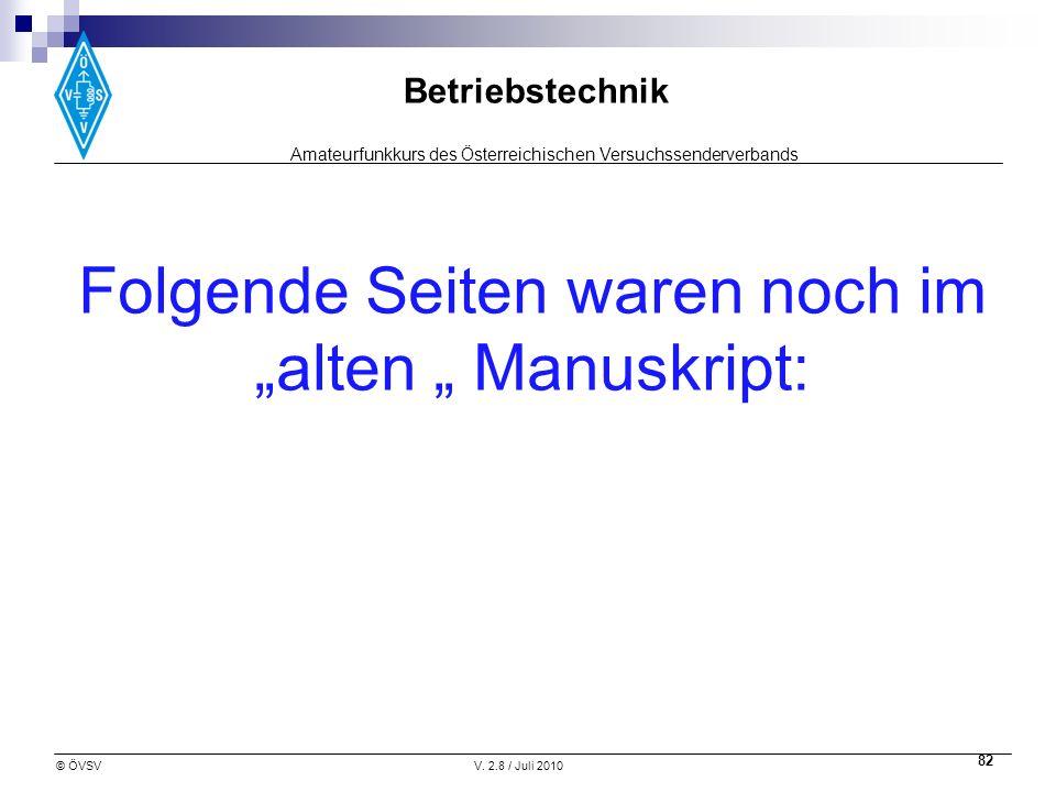 Amateurfunkkurs des Österreichischen Versuchssenderverbands Betriebstechnik © ÖVSVV. 2.8 / Juli 2010 82 Folgende Seiten waren noch im alten Manuskript