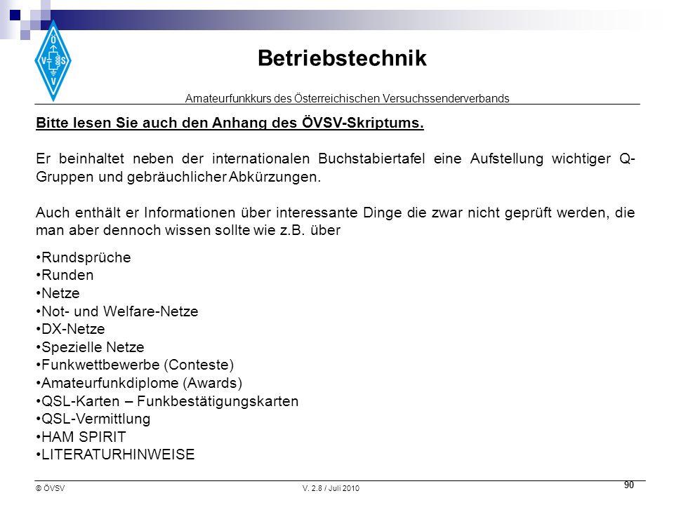 Amateurfunkkurs des Österreichischen Versuchssenderverbands Betriebstechnik © ÖVSVV. 2.8 / Juli 2010 90 Bitte lesen Sie auch den Anhang des ÖVSV-Skrip