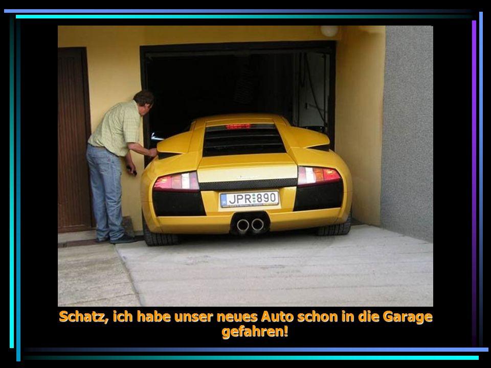 Schatz, ich habe unser neues Auto schon in die Garage gefahren!
