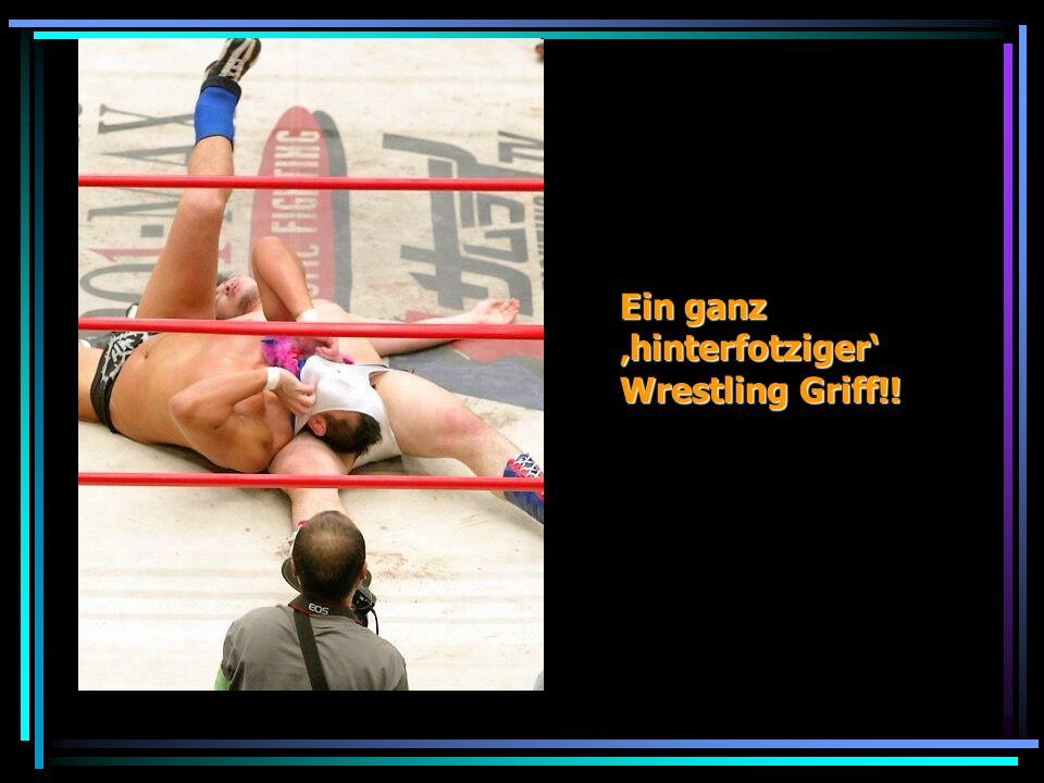 Ein ganz hinterfotziger Wrestling Griff!!