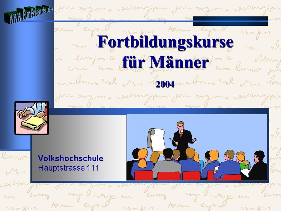 Fortbildungskurse für Männer 2004 Volkshochschule Hauptstrasse 111
