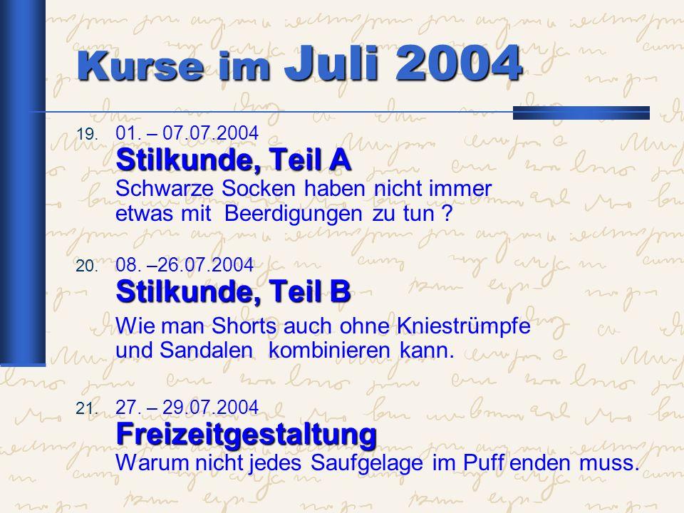 Kurse im Juli 2004 Stilkunde, Teil A 19. 01. – 07.07.2004 Stilkunde, Teil A Schwarze Socken haben nicht immer etwas mit Beerdigungen zu tun ? Stilkund