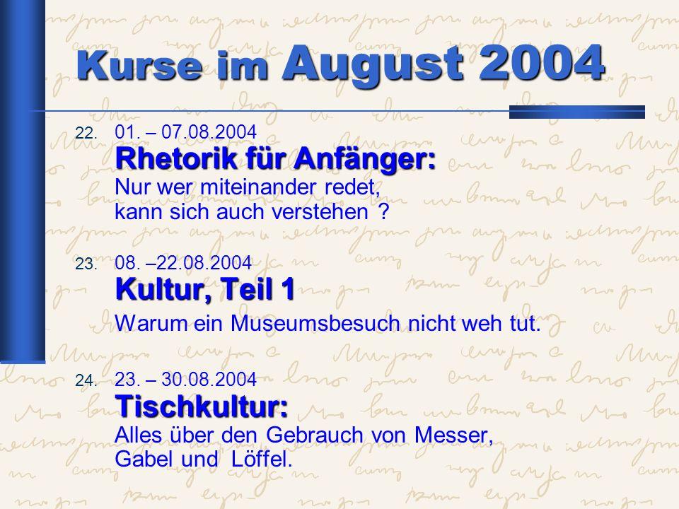 Kurse im August 2004 Rhetorik für Anfänger: 22. 01. – 07.08.2004 Rhetorik für Anfänger: Nur wer miteinander redet, kann sich auch verstehen ? Kultur,