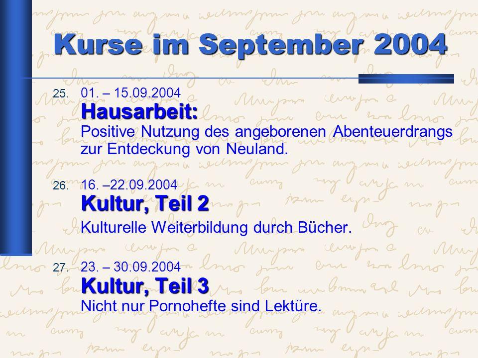 Kurse im September 2004 Hausarbeit: 25. 01. – 15.09.2004 Hausarbeit: Positive Nutzung des angeborenen Abenteuerdrangs zur Entdeckung von Neuland. Kult