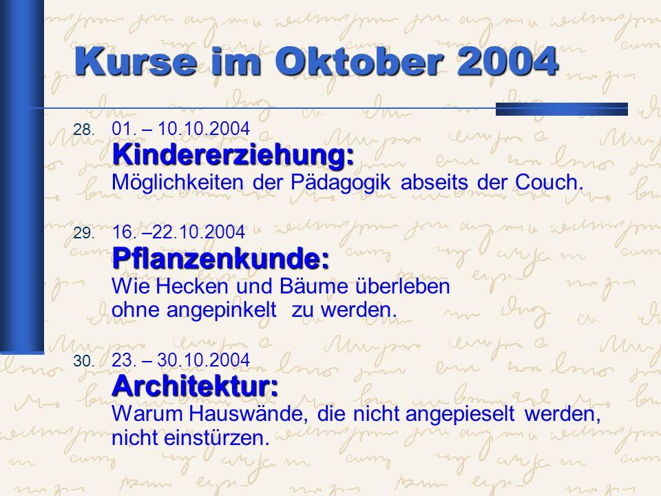 Kurse im Oktober 2004 Kindererziehung: 28. 01. – 10.10.2004 Kindererziehung: Möglichkeiten der Pädagogik abseits der Couch. Pflanzenkunde: 29. 16. –22