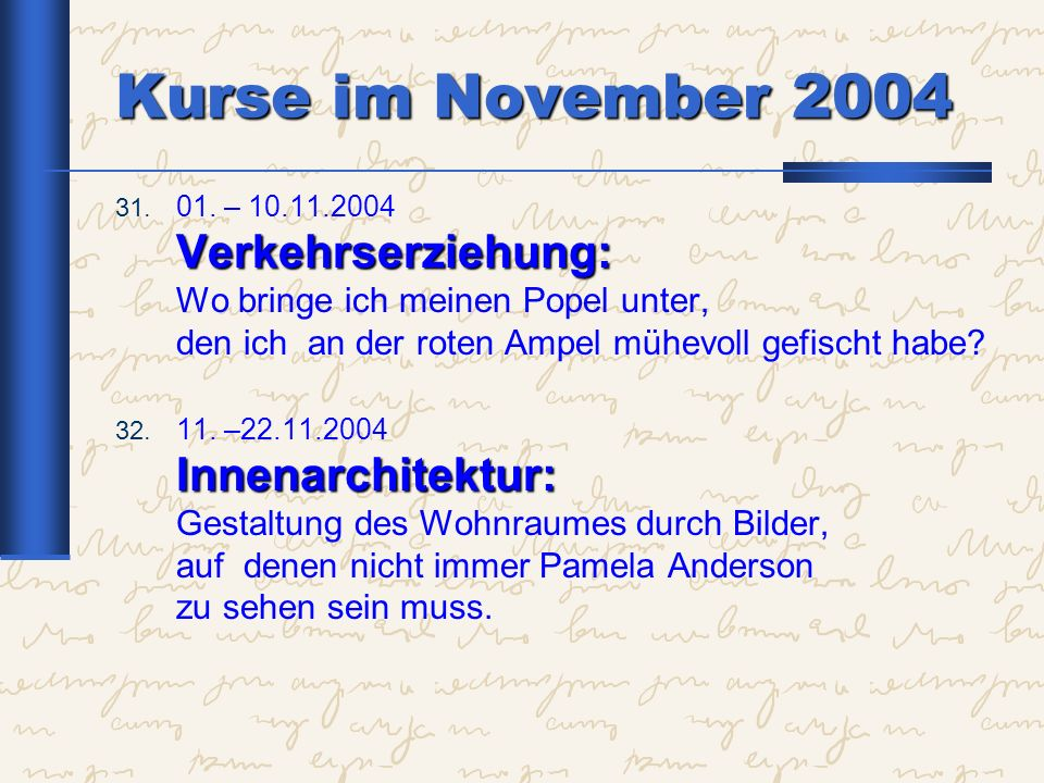 Kurse im November 2004 Verkehrserziehung: 31. 01. – 10.11.2004 Verkehrserziehung: Wo bringe ich meinen Popel unter, den ich an der roten Ampel mühevol