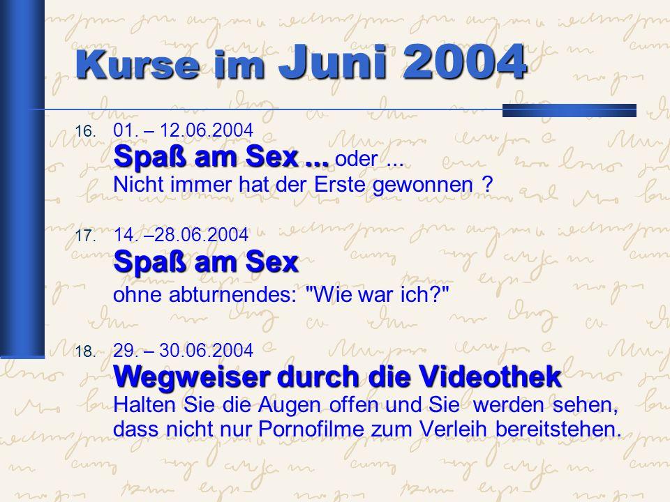Kurse im Juni 2004 Spaß am Sex... 16. 01. – 12.06.2004 Spaß am Sex... oder... Nicht immer hat der Erste gewonnen ? Spaß am Sex 17. 14. –28.06.2004 Spa