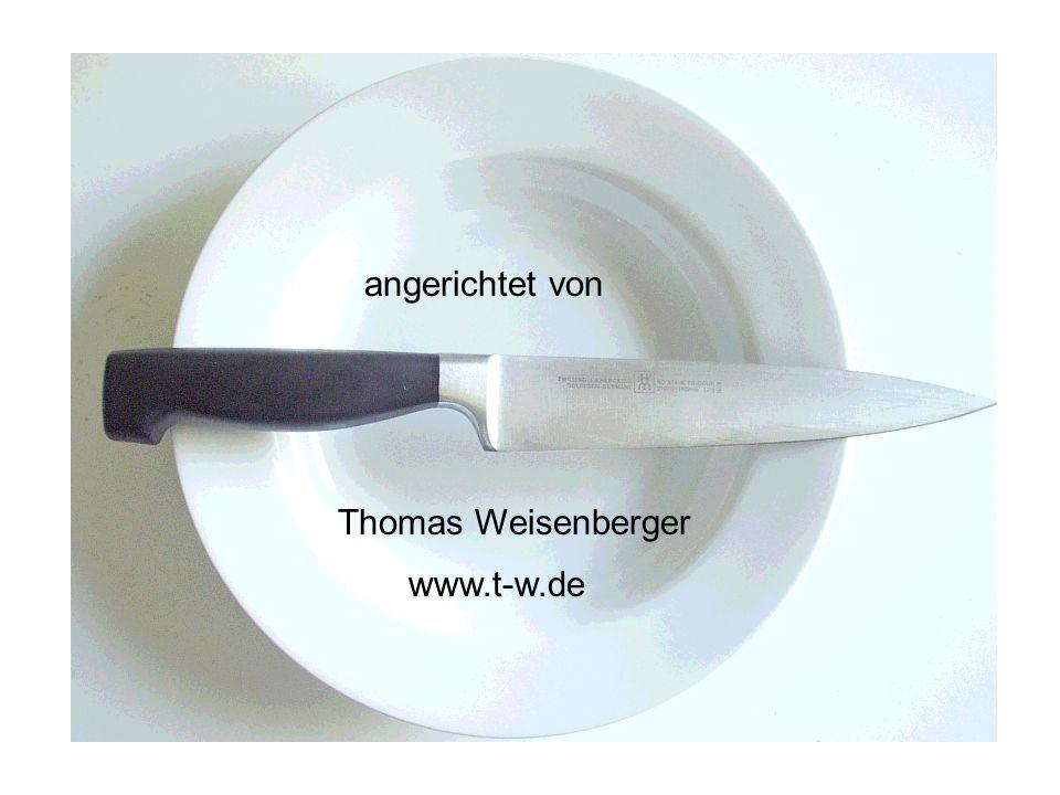 angerichtet von Thomas Weisenberger www.t-w.de