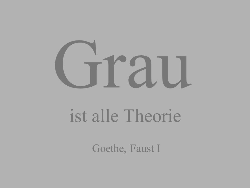 Grau ist alle Theorie Goethe, Faust I