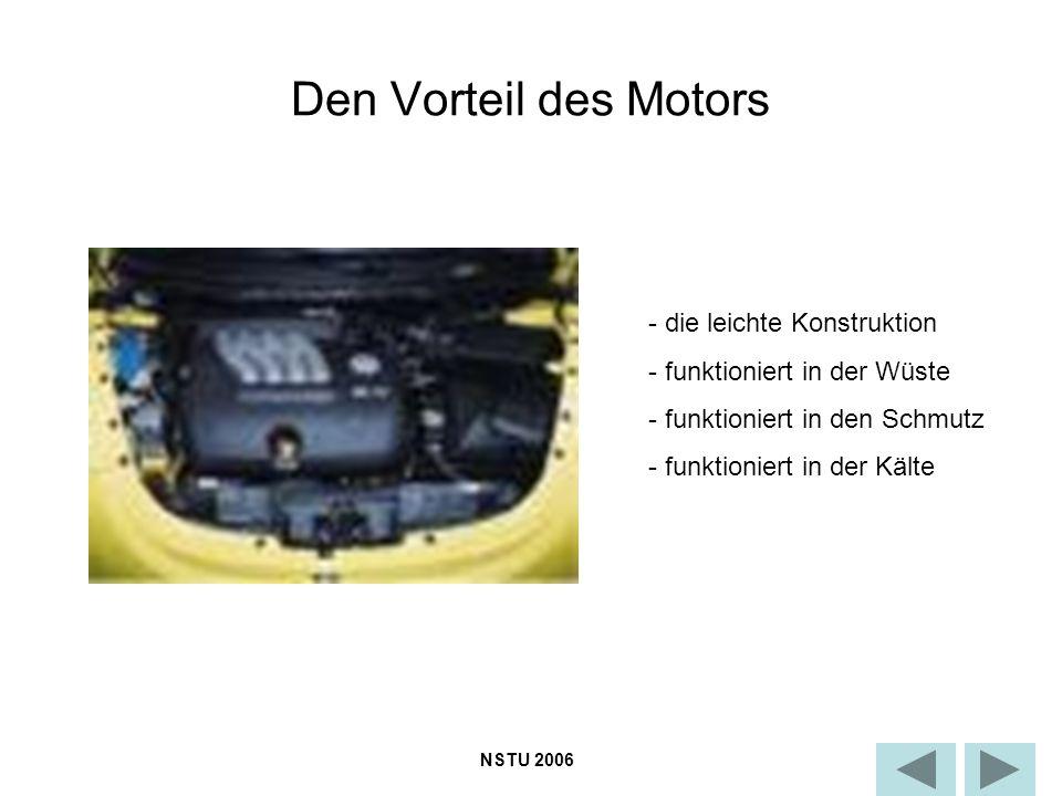 Den Vorteil des Motors - die leichte Konstruktion - funktioniert in der Wüste - funktioniert in den Schmutz - funktioniert in der Kälte NSTU 2006