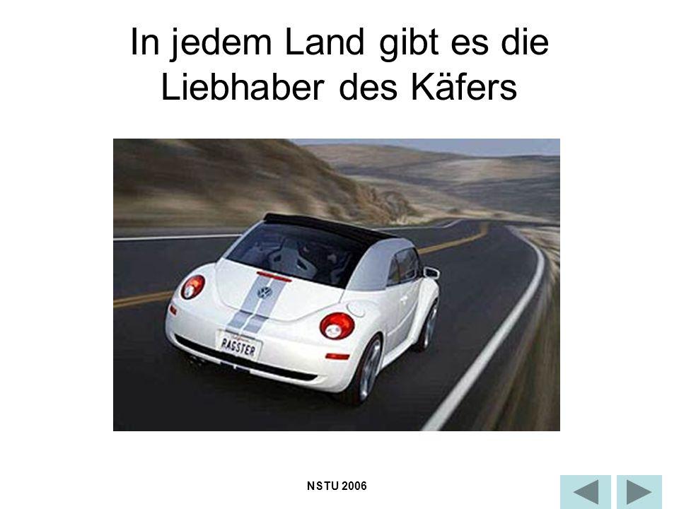 In jedem Land gibt es die Liebhaber des Käfers NSTU 2006