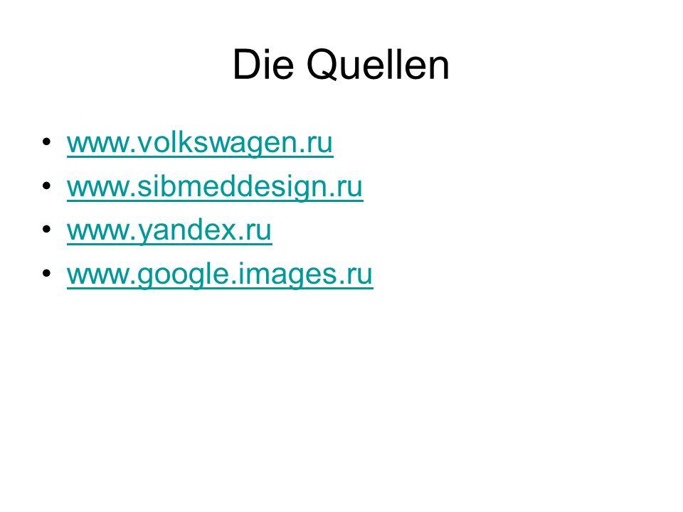 Die Quellen www.volkswagen.ru www.sibmeddesign.ru www.yandex.ru www.google.images.ru