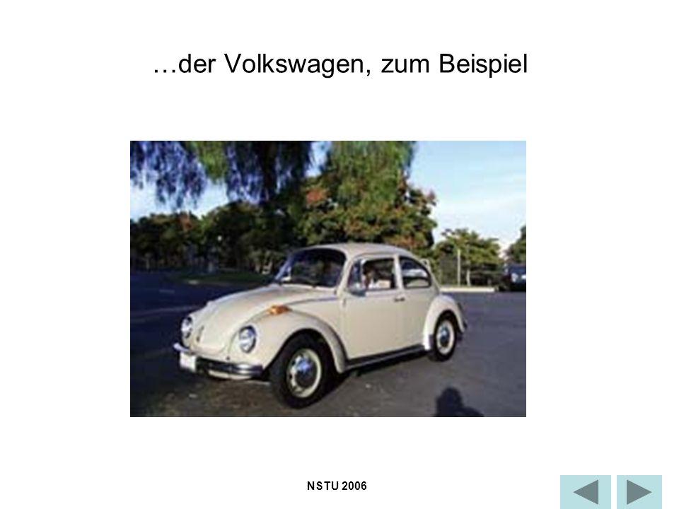 …der Volkswagen, zum Beispiel NSTU 2006