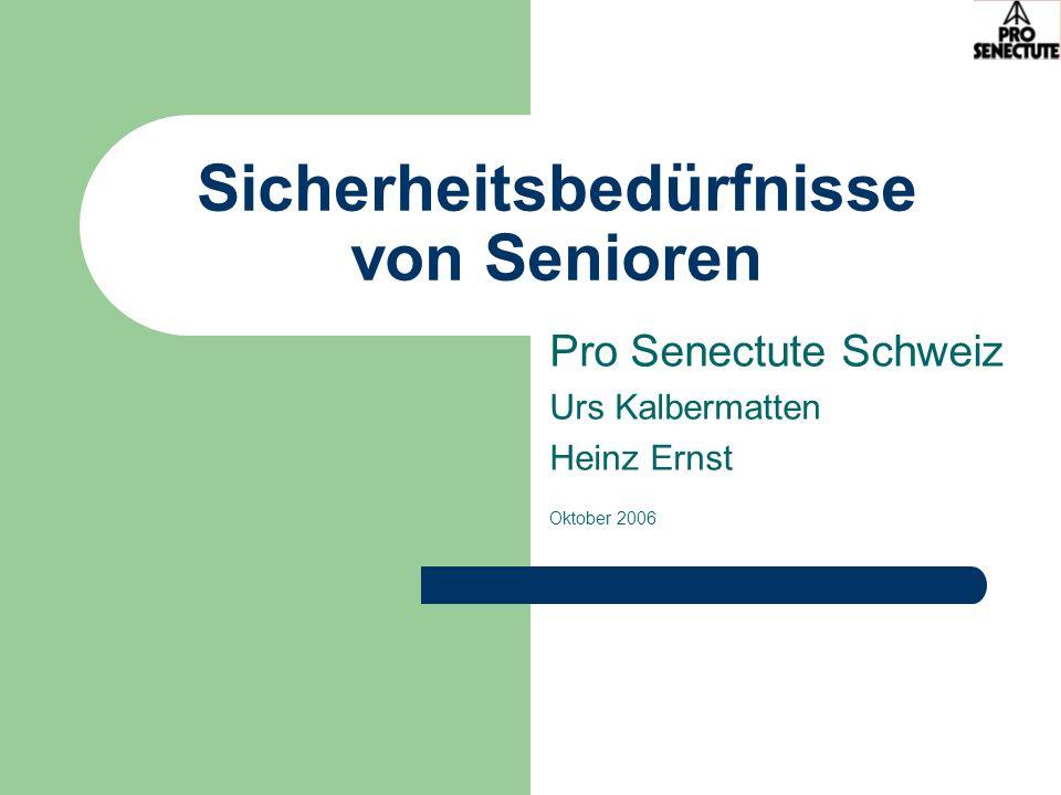 Sicherheitsbedürfnisse von Senioren Pro Senectute Schweiz Urs Kalbermatten Heinz Ernst Oktober 2006