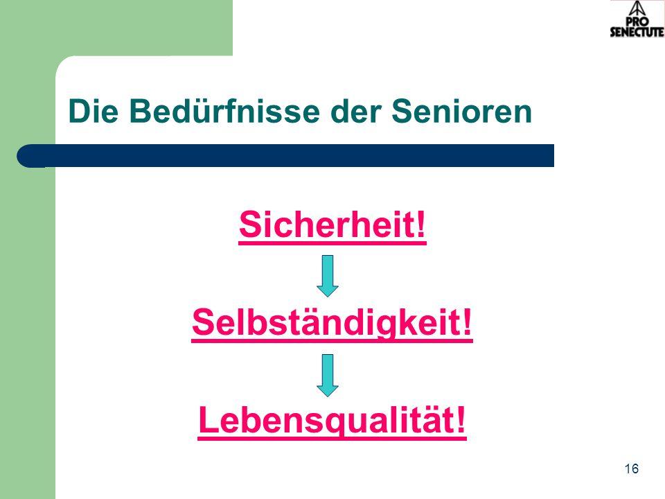 16 Die Bedürfnisse der Senioren Sicherheit! Selbständigkeit! Lebensqualität!