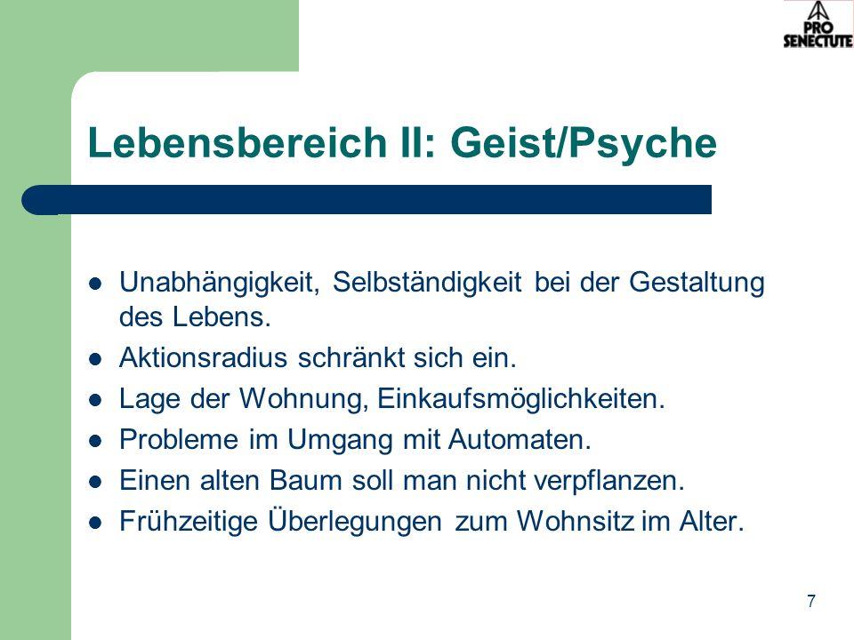 7 Lebensbereich II: Geist/Psyche Unabhängigkeit, Selbständigkeit bei der Gestaltung des Lebens.