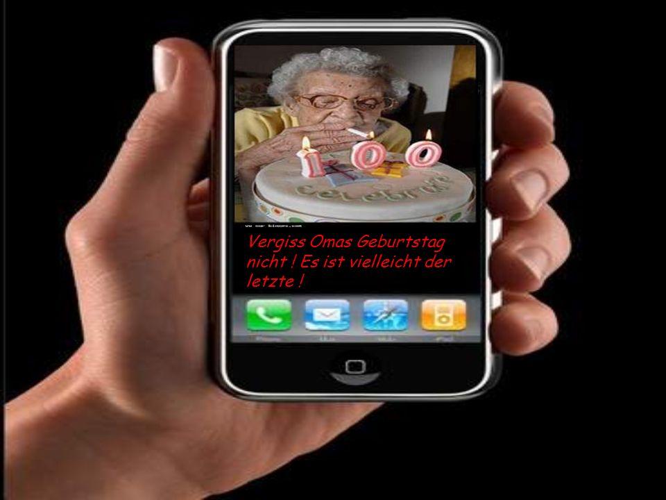 Vergiss Omas Geburtstag nicht ! Es ist vielleicht der letzte !